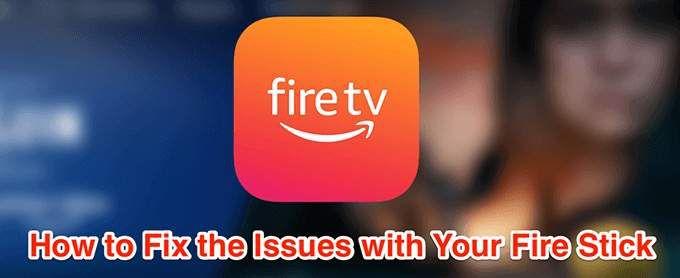 10 idées de dépannage lorsque votre Amazon Fire Stick ne fonctionne pas