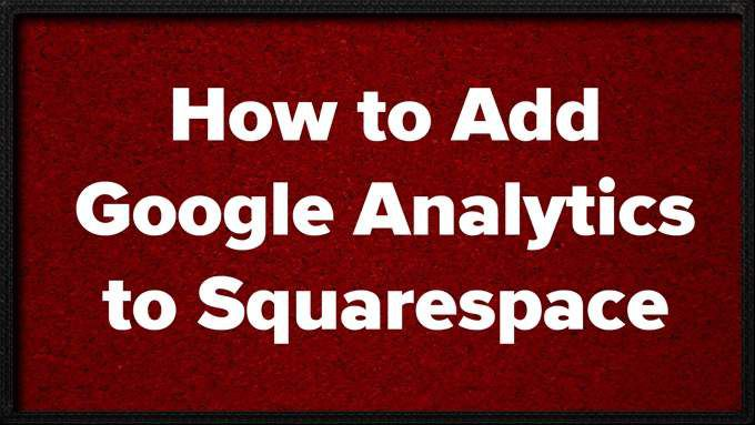 Comment ajouter Google Analytics a Squarespace