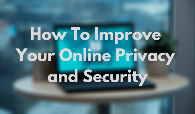 Comment ameliorer votre confidentialite et votre securite en ligne