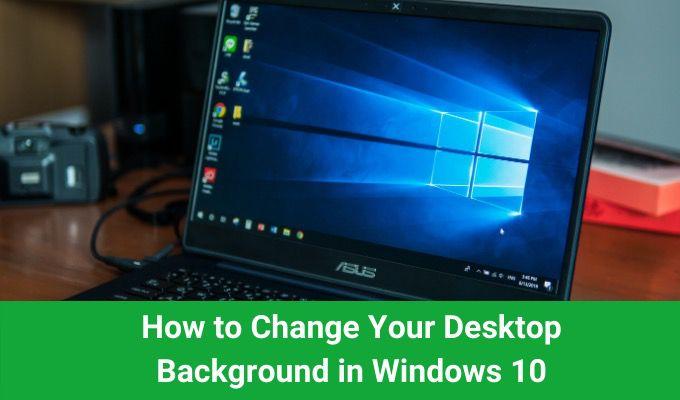 Comment changer larriere plan de votre bureau dans Windows 10