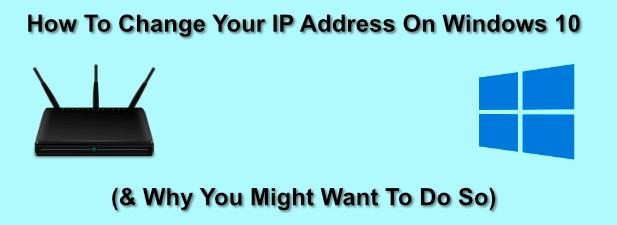 Comment changer votre adresse IP sur Windows 10 et pourquoi