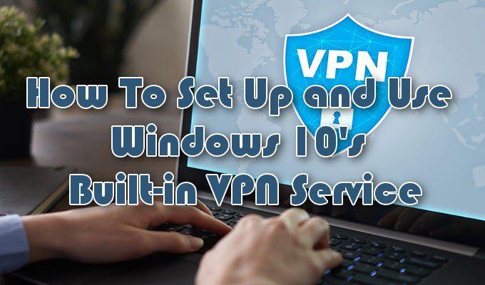Comment configurer le service VPN integre de Windows 10