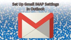 Comment configurer les parametres Gmail IMAP dans Outlook