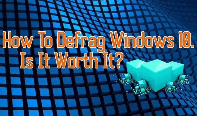 Comment defragmenter Windows 10 et en vaut il la peine