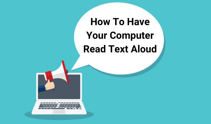 Comment demander a votre ordinateur de lire le texte a