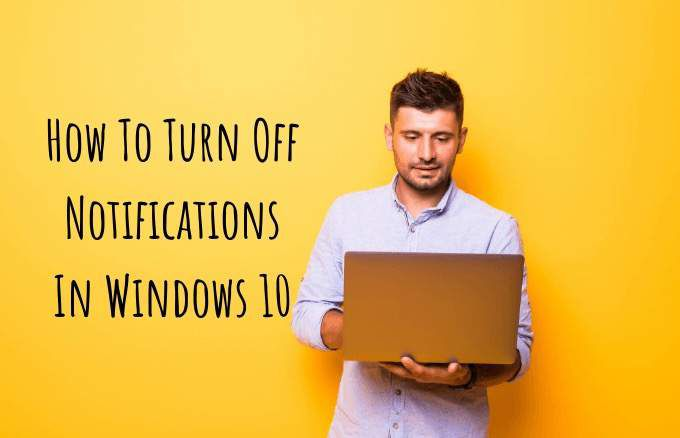Comment desactiver les notifications dans Windows 10