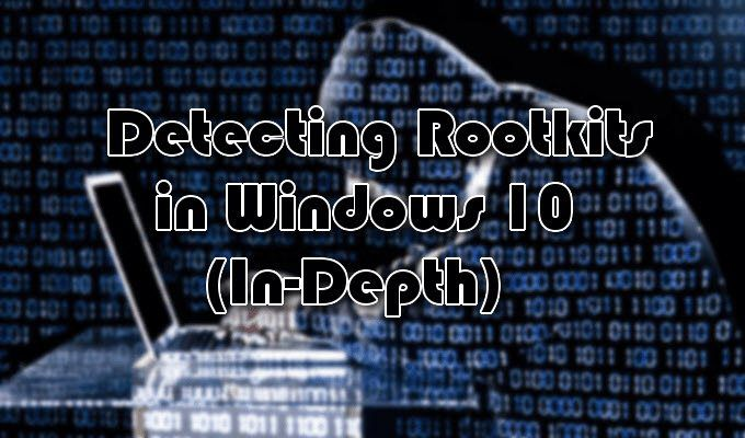 Comment detecter les rootkits dans Windows 10 Guide detaille