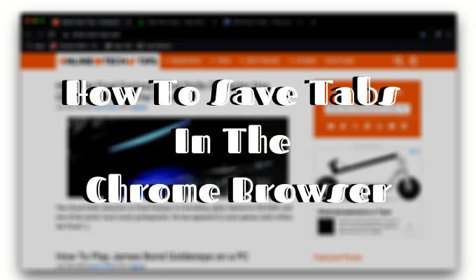 Comment enregistrer des onglets dans le navigateur Chrome
