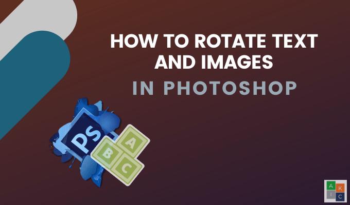 Comment faire pivoter le texte et les images dans Photoshop