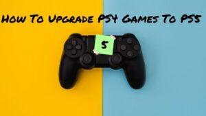 Comment mettre a niveau les jeux PS4 vers PS5