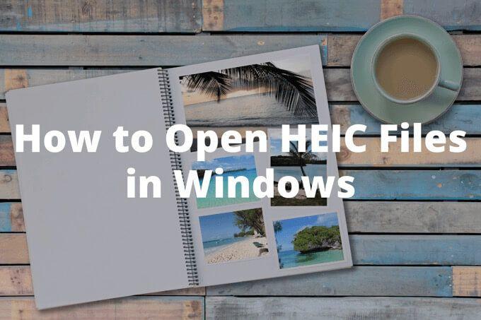 Comment ouvrir des fichiers HEIC sous Windows