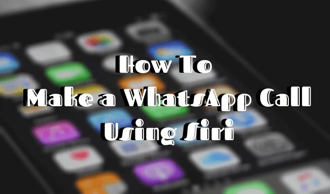 Comment passer un appel WhatsApp avec Siri