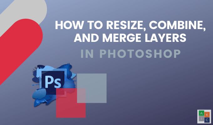 Comment redimensionner combiner et fusionner des calques dans Photoshop