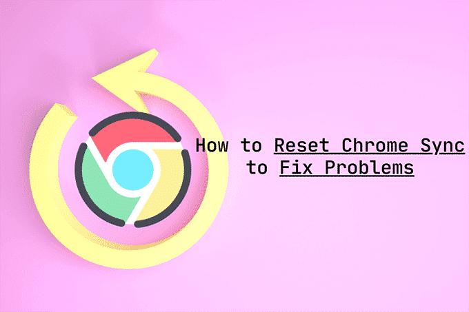 Comment reinitialiser Chrome Sync pour resoudre les problemes