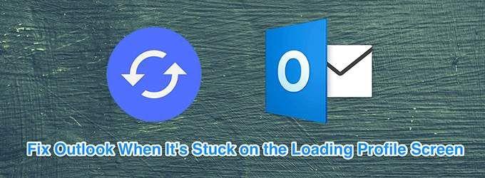 Comment reparer Outlook bloque lors du chargement du profil