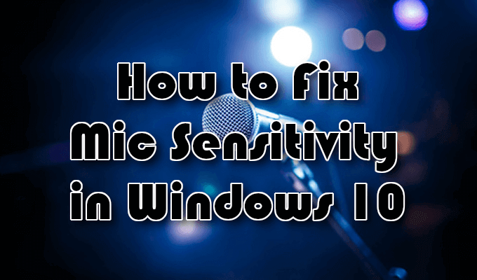 Comment reparer la sensibilite du micro dans Windows 10