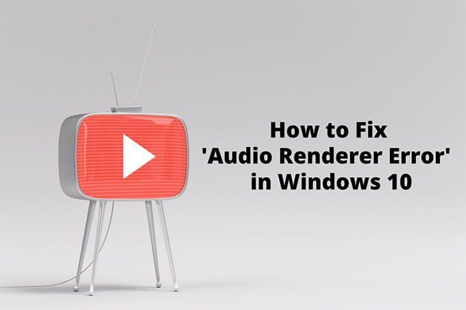 Comment reparer une erreur de rendu audio dans Windows 10