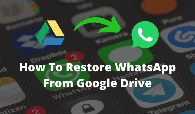 Comment restaurer WhatsApp a partir de Google Drive