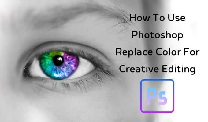 Comment utiliser Photoshop Remplacer la couleur pour ledition creative