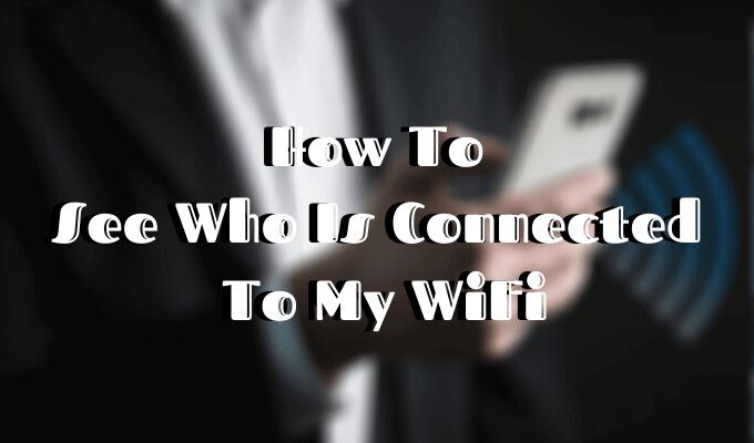 Comment voir qui est connecte a mon WiFi