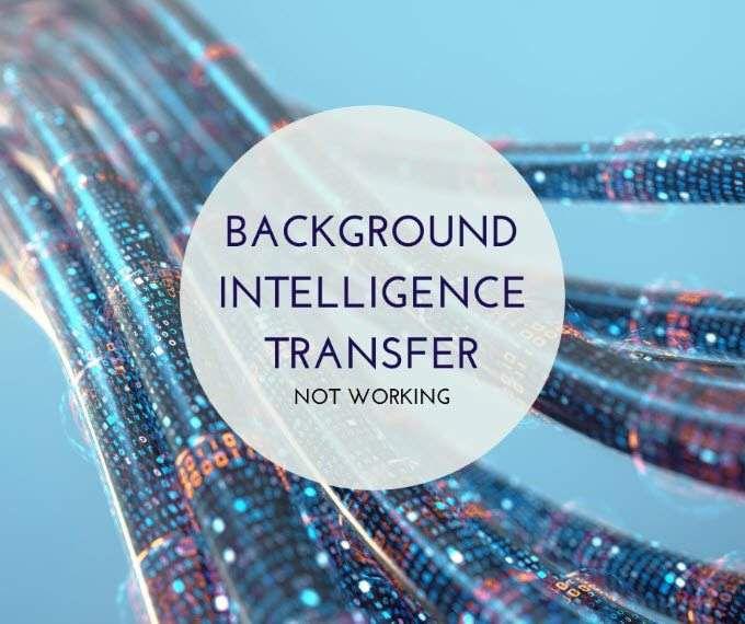 Correction du service de transfert intelligent en arriere plan ne demarrera