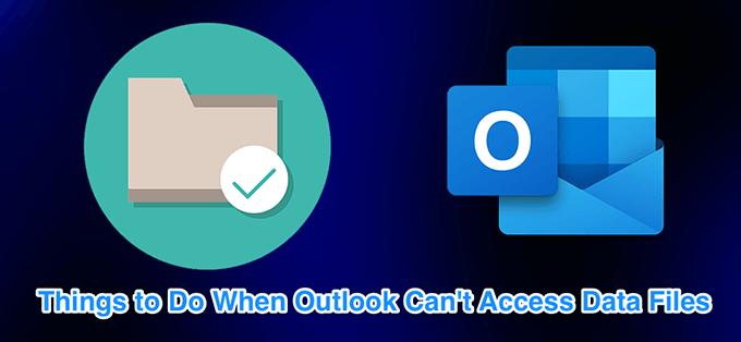 Impossible dacceder au fichier de donnees Outlook 4 correctifs a