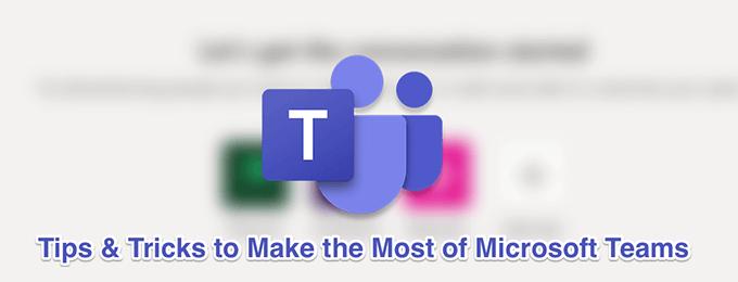 Les 11 meilleurs trucs et astuces de Microsoft Teams