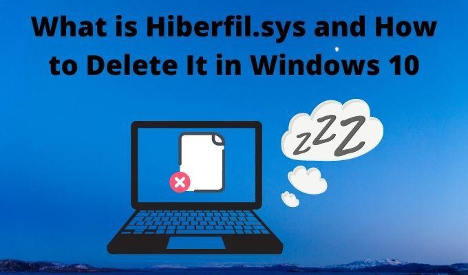 Quest ce que Hiberfilsys et comment le supprimer dans Windows 10